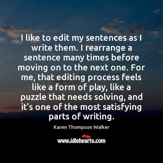 I like to edit my sentences as I write them. I rearrange Moving On Quotes Image