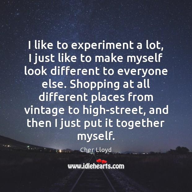 I like to experiment a lot, I just like to make myself Image