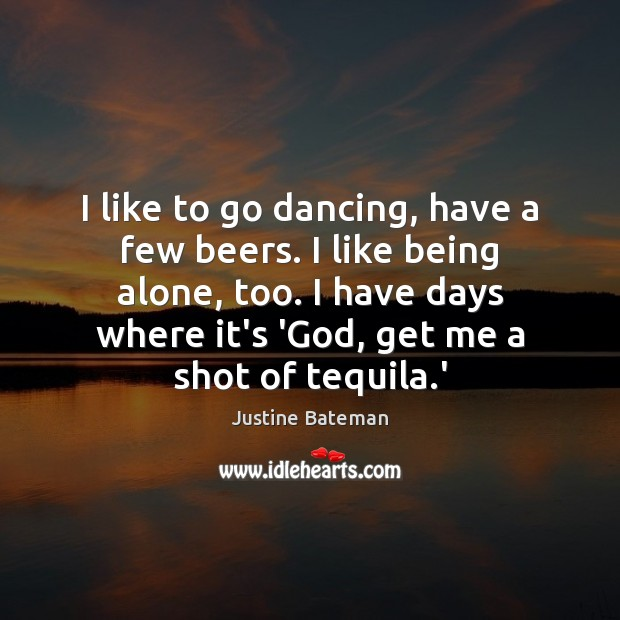 I like to go dancing, have a few beers. I like being Image