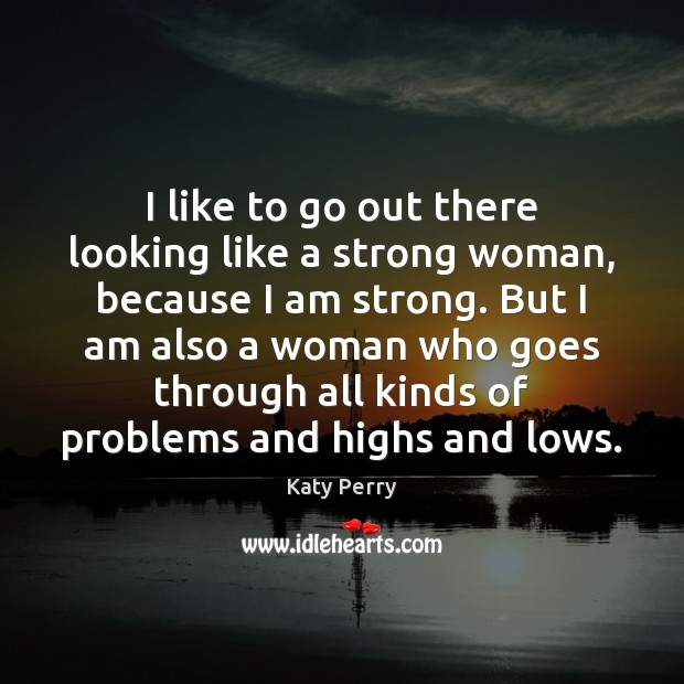 I like to go out there looking like a strong woman, because Image