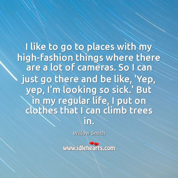 I like to go to places with my high-fashion things where there Willow Smith Picture Quote