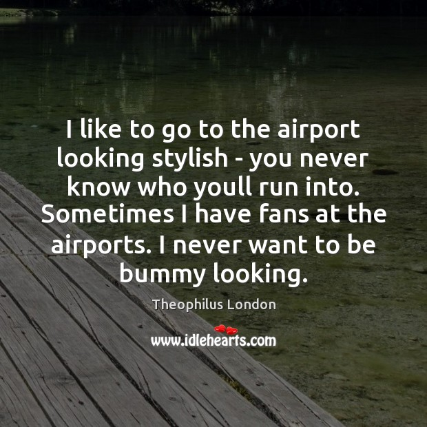 I like to go to the airport looking stylish – you never Image