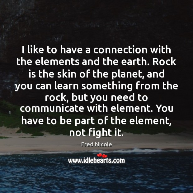 I like to have a connection with the elements and the earth. Image