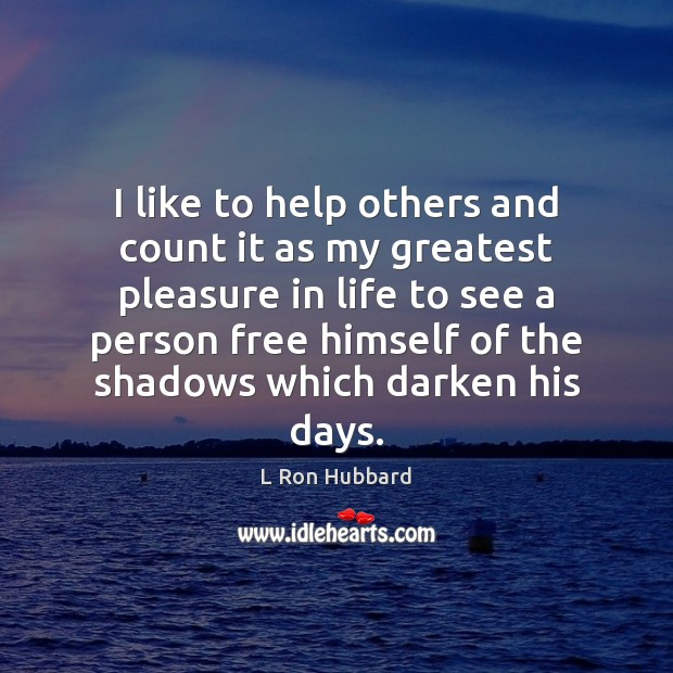 I like to help others and count it as my greatest pleasure L Ron Hubbard Picture Quote