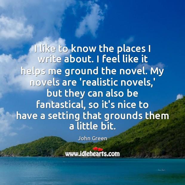 Image, I like to know the places I write about. I feel like