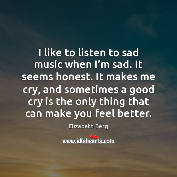 I like to listen to sad music when I'm sad. It Image