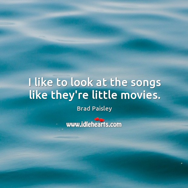 I like to look at the songs like they're little movies. Image