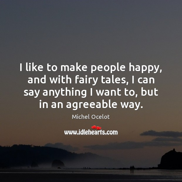 Image, I like to make people happy, and with fairy tales, I can