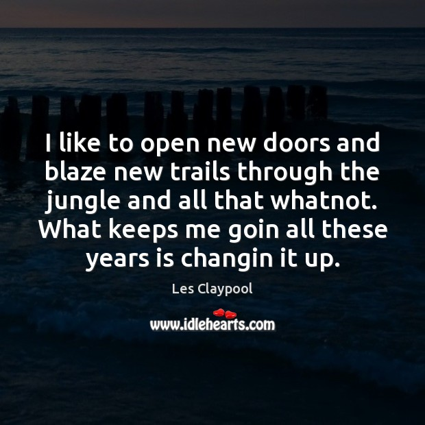 I like to open new doors and blaze new trails through the Image