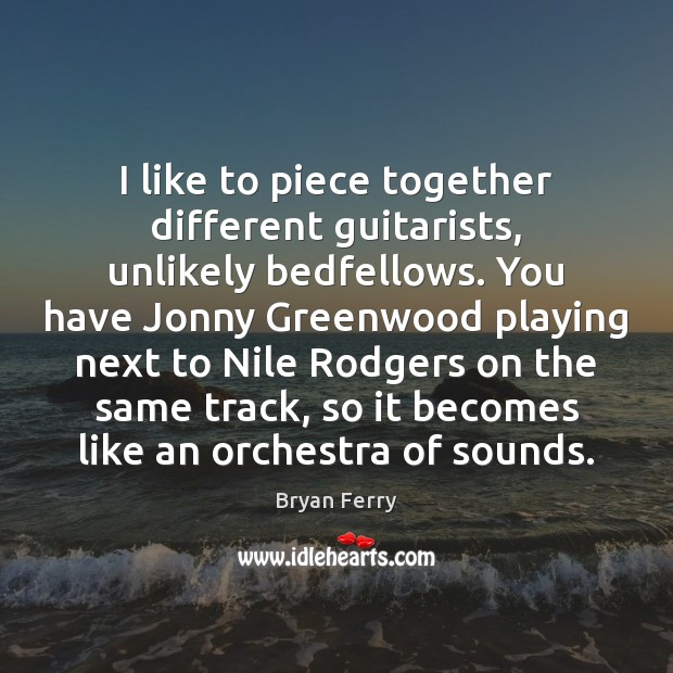 Image, I like to piece together different guitarists, unlikely bedfellows. You have Jonny