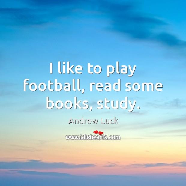 Image, I like to play football, read some books, study.