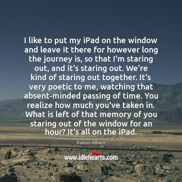 Image, I like to put my iPad on the window and leave it