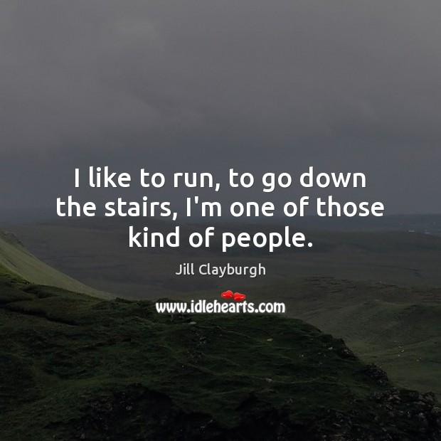 I like to run, to go down the stairs, I'm one of those kind of people. Image