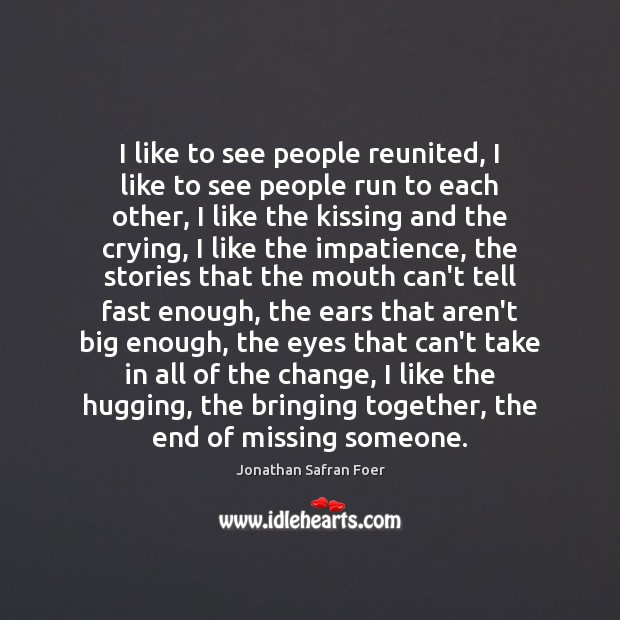 I like to see people reunited, I like to see people run Image