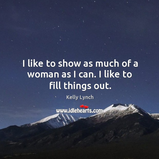 I like to show as much of a woman as I can. I like to fill things out. Image