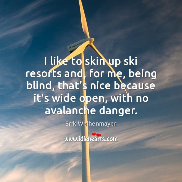Image, I like to skin up ski resorts and, for me, being blind,