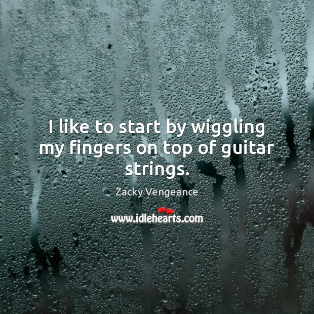 I like to start by wiggling my fingers on top of guitar strings. Image