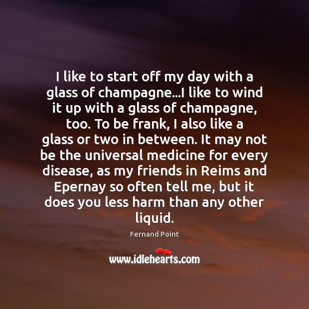 I like to start off my day with a glass of champagne… Fernand Point Picture Quote