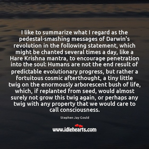 I like to summarize what I regard as the pedestal-smashing messages of Stephen Jay Gould Picture Quote
