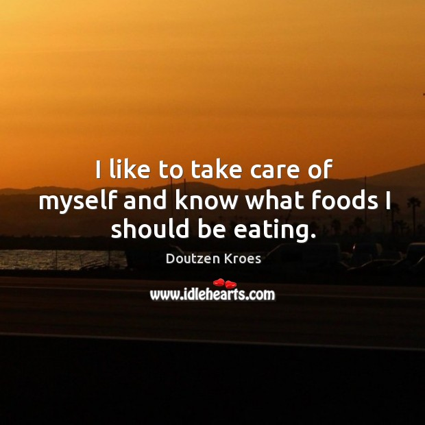 I like to take care of myself and know what foods I should be eating. Image
