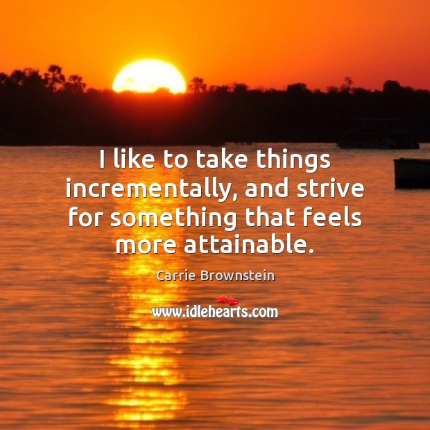 I like to take things incrementally, and strive for something that feels more attainable. Image