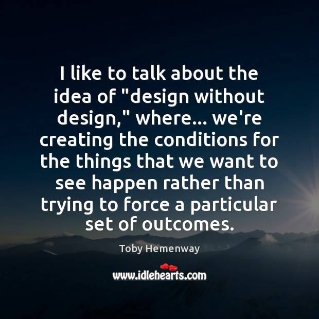 """I like to talk about the idea of """"design without design,"""" where… Toby Hemenway Picture Quote"""