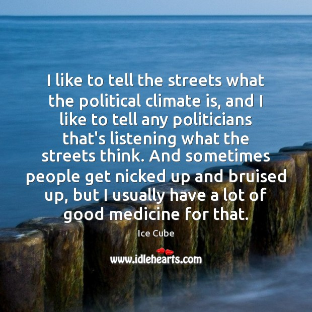 I like to tell the streets what the political climate is, and Ice Cube Picture Quote