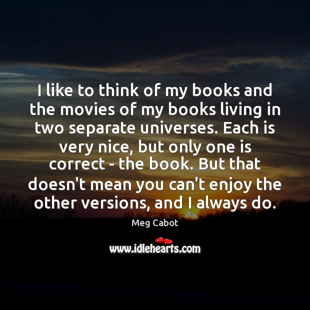 I like to think of my books and the movies of my Meg Cabot Picture Quote