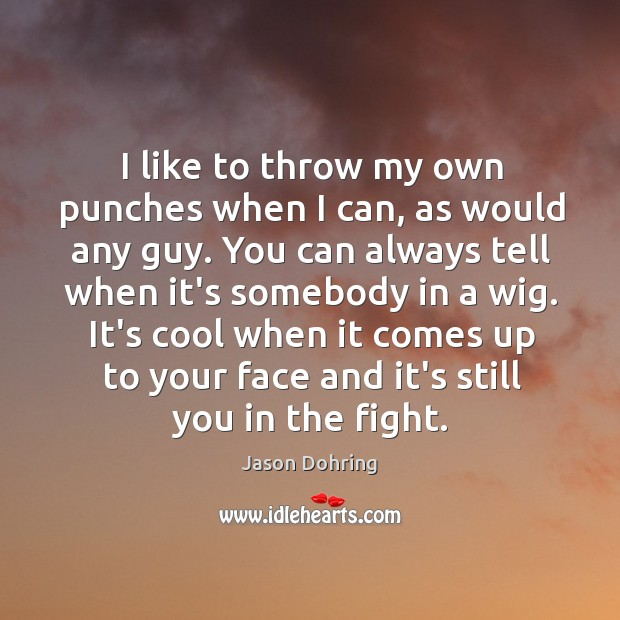 I like to throw my own punches when I can, as would Jason Dohring Picture Quote