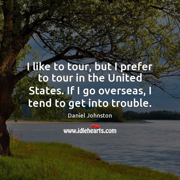 Image, I like to tour, but I prefer to tour in the United