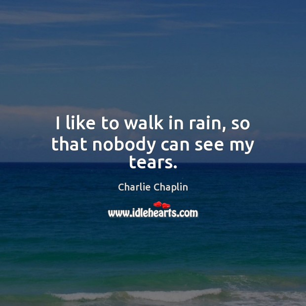 Image, I like to walk in rain, so that nobody can see my tears.