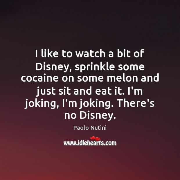 I like to watch a bit of Disney, sprinkle some cocaine on Image