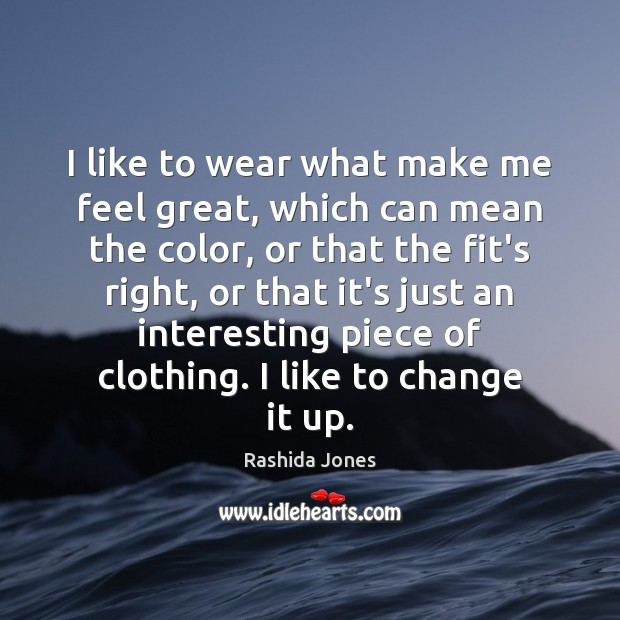 I like to wear what make me feel great, which can mean Rashida Jones Picture Quote