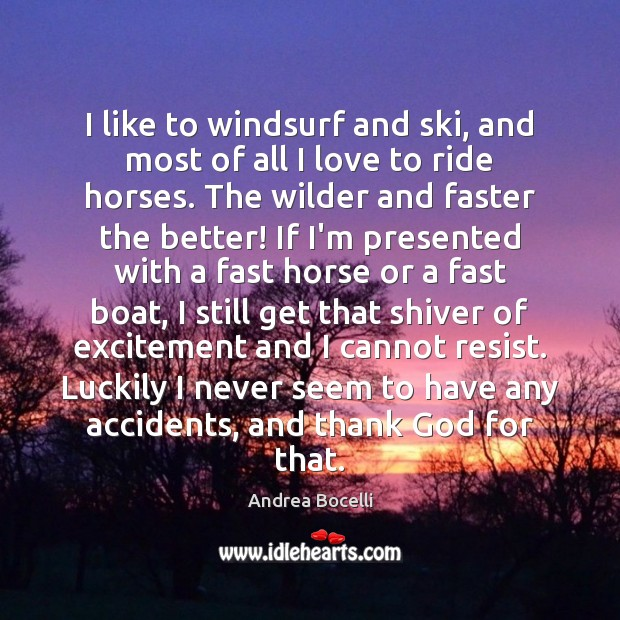 I like to windsurf and ski, and most of all I love Andrea Bocelli Picture Quote