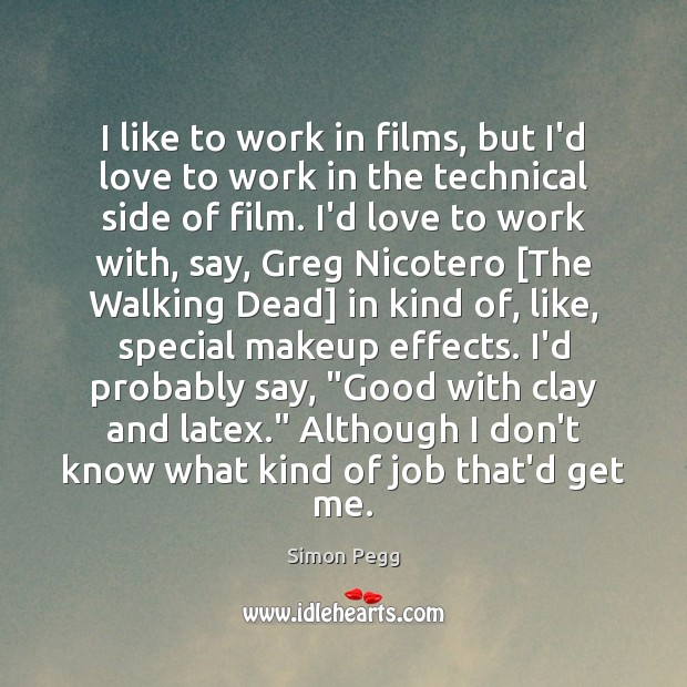 Image, I like to work in films, but I'd love to work in