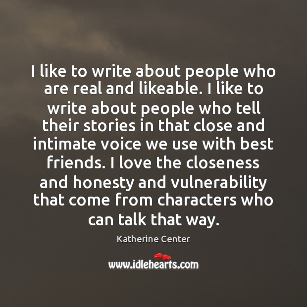 Image, I like to write about people who are real and likeable. I