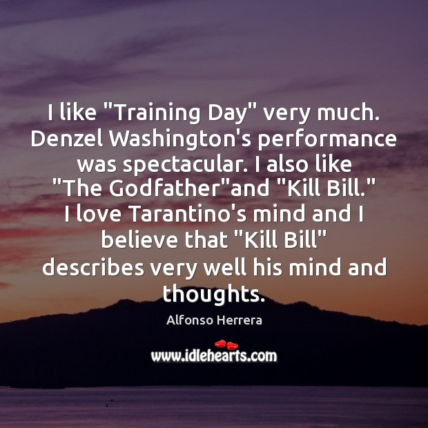 "Image, I like ""Training Day"" very much. Denzel Washington's performance was spectacular. I"