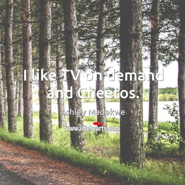 I like TV on demand and Cheetos. Image