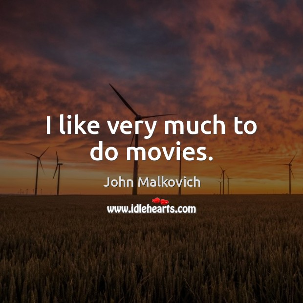 I like very much to do movies. Image