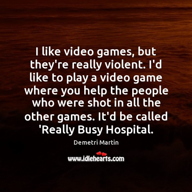 I like video games, but they're really violent. I'd like to play Image
