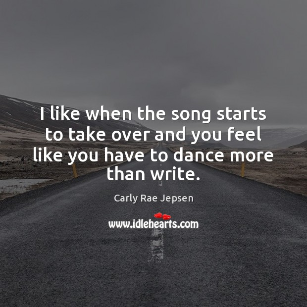 I like when the song starts to take over and you feel Carly Rae Jepsen Picture Quote