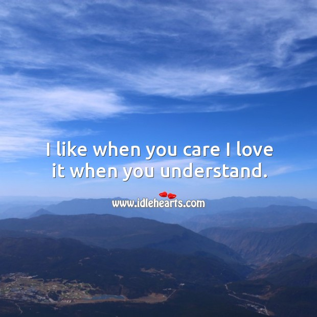 I like when you care I love it when you understand. Image