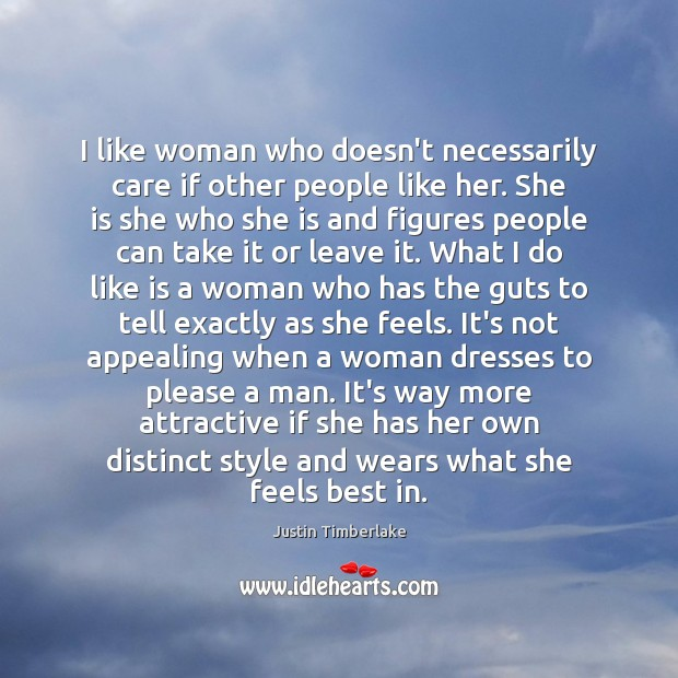 I like woman who doesn't necessarily care if other people like her. Image