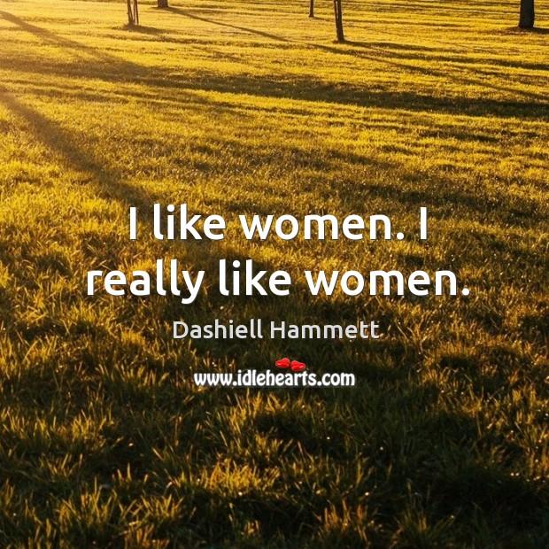 I like women. I really like women. Image
