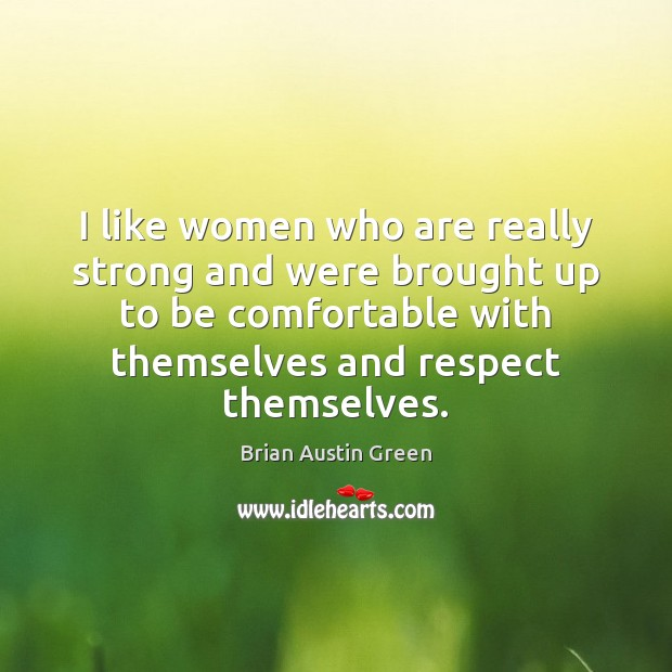 I like women who are really strong and were brought up to Brian Austin Green Picture Quote