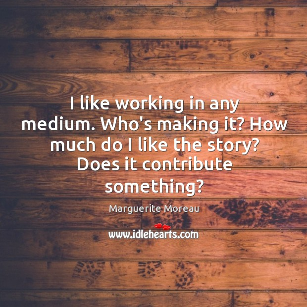 I like working in any medium. Who's making it? How much do Image