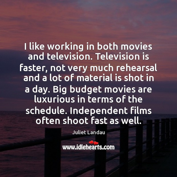 I like working in both movies and television. Television is faster, not Television Quotes Image