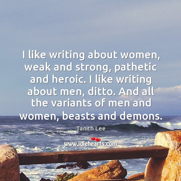 I like writing about women, weak and strong, pathetic and heroic. I Image