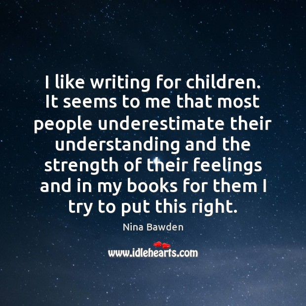 I like writing for children. It seems to me that most people Image