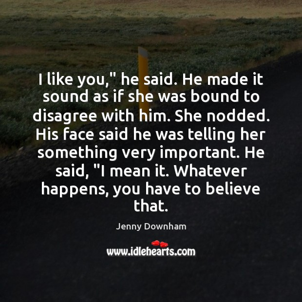 """I like you,"""" he said. He made it sound as if she Jenny Downham Picture Quote"""